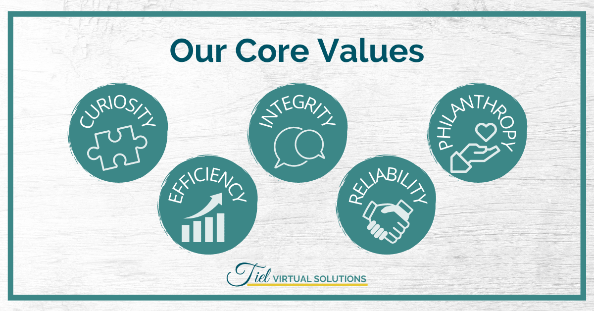 Tiel Virtual Solutions 5 core values are curiosity, efficiency, integrity, reliability and philanthropy