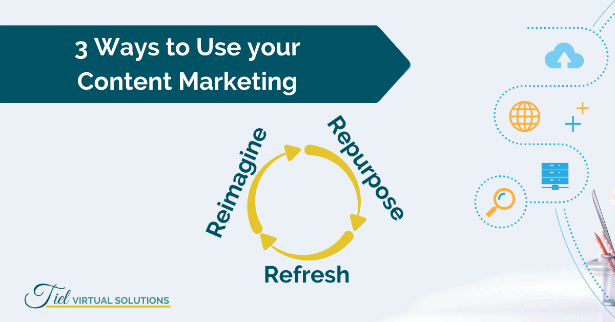 3 ways to use your content marketing: repurpose, refresh and reimagine